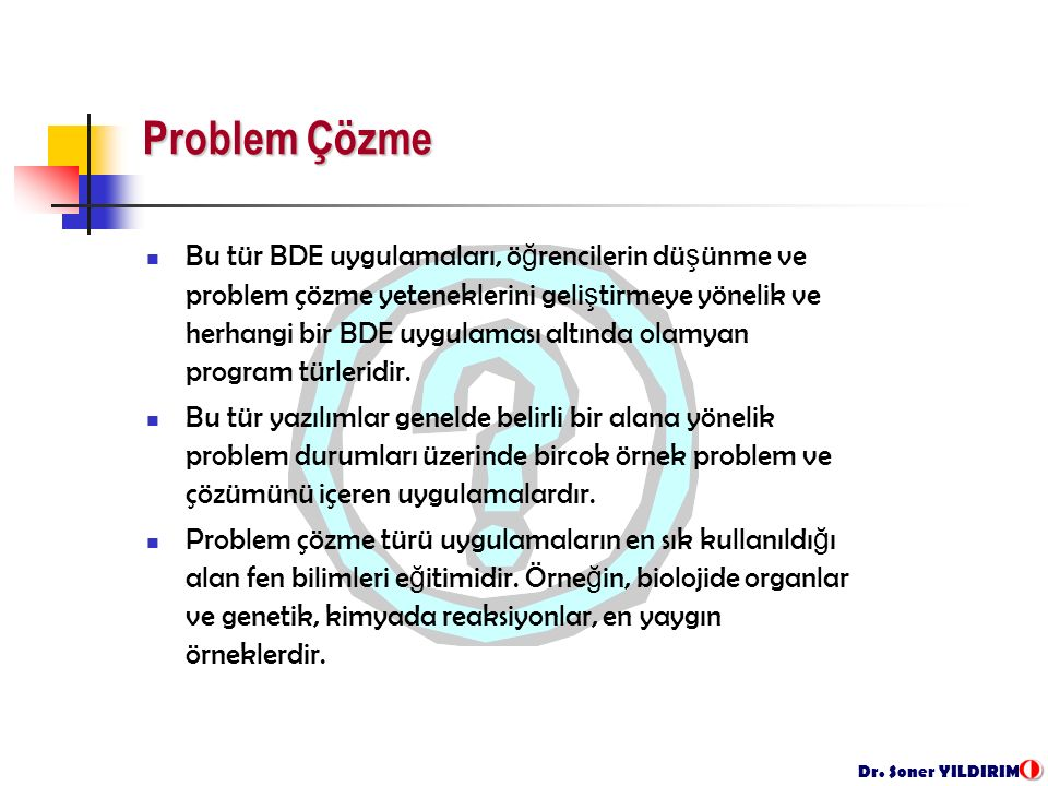 Dr. Soner YILDIRIM Problem Çözme Bu tür BDE uygulamaları, ö ğ rencilerin dü ş ünme ve problem çözme yeteneklerini geli ş tirmeye yönelik ve herhangi b