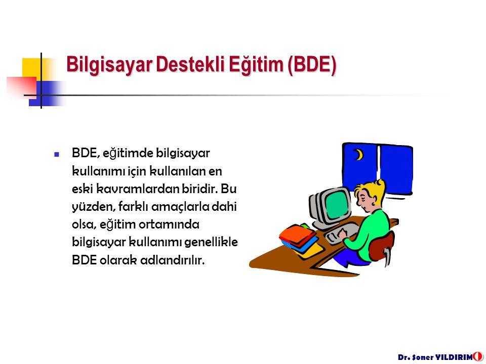 Dr. Soner YILDIRIM Bilgisayar Destekli Eğitim (BDE) BDE, e ğ itimde bilgisayar kullanımı için kullanılan en eski kavramlardan biridir. Bu yüzden, fark
