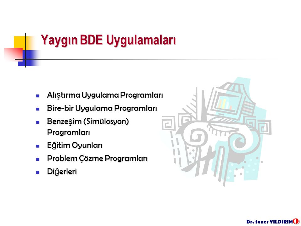 Dr. Soner YILDIRIM Yaygın BDE Uygulamaları Alı ş tırma Uygulama Programları Alı ş tırma Uygulama Programları Bire-bir Uygulama Programları Bire-bir Uy