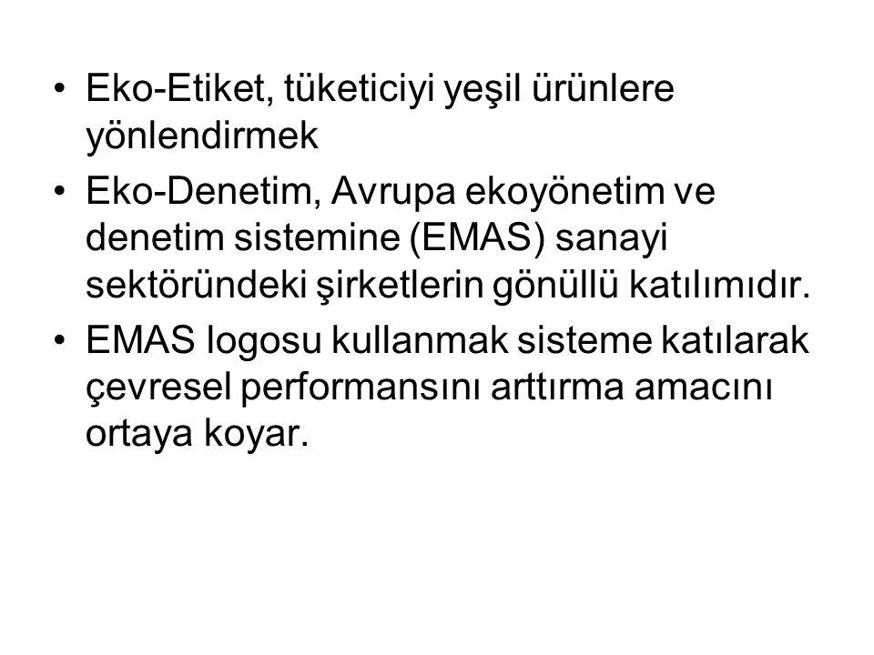 Eko-Etiket, tüketiciyi yeşil ürünlere yönlendirmek Eko-Denetim, Avrupa ekoyönetim ve denetim sistemine (EMAS) sanayi sektöründeki şirketlerin gönüllü katılımıdır.