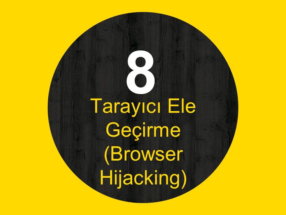 8 Tarayıcı Ele Geçirme (Browser Hijacking)
