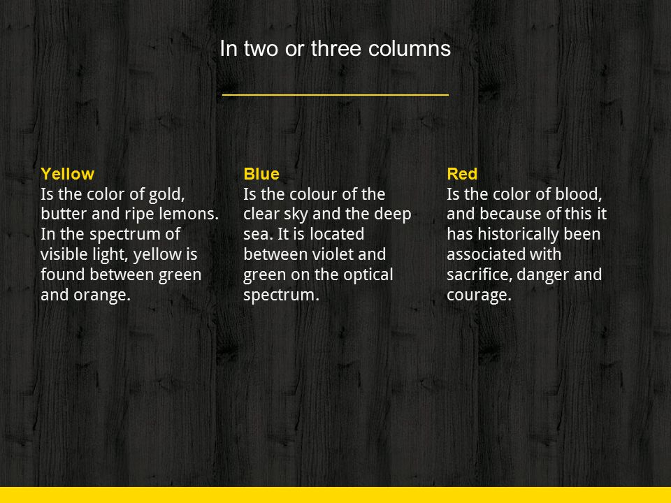 In two or three columns Yellow Is the color of gold, butter and ripe lemons.