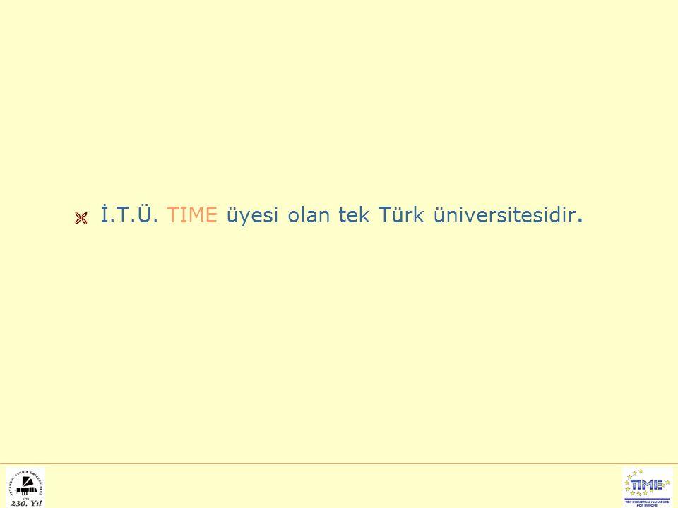  İ.T.Ü. TIME üyesi olan tek Türk üniversitesidir.