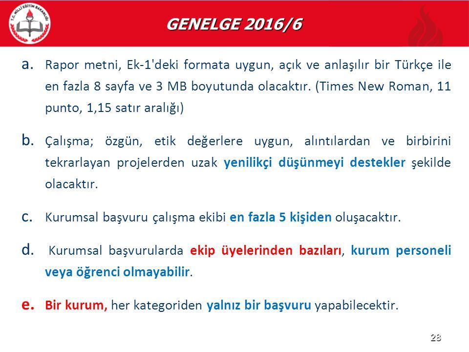 GENELGE 2016/6 GENELGE 2016/6 a. a. Rapor metni, Ek-1'deki formata uygun, açık ve anlaşılır bir Türkçe ile en fazla 8 sayfa ve 3 MB boyutunda olacaktı