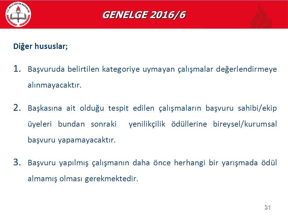 GENELGE 2016/6 GENELGE 2016/6 Diğer hususlar; 1. 1. Başvuruda belirtilen kategoriye uymayan çalışmalar değerlendirmeye alınmayacaktır. 2. 2. Başkasına