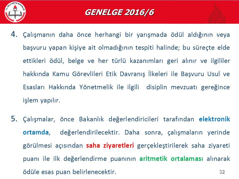 GENELGE 2016/6 GENELGE 2016/6 4. 4. Çalışmanın daha önce herhangi bir yarışmada ödül aldığının veya başvuru yapan kişiye ait olmadığının tespiti halin