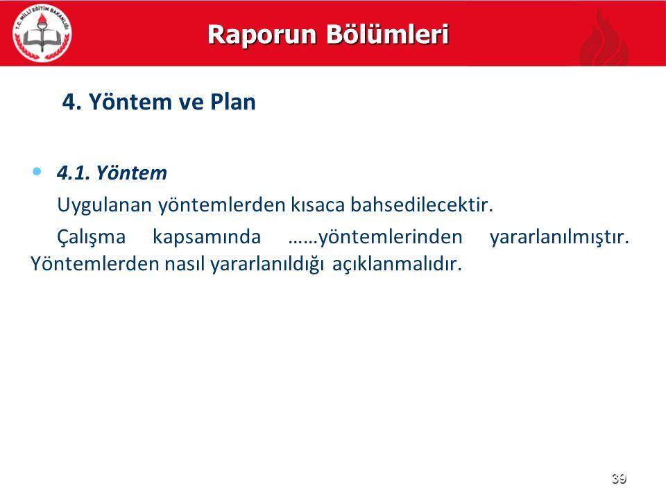 Raporun Bölümleri 4. Yöntem ve Plan 4.1. Yöntem Uygulanan yöntemlerden kısaca bahsedilecektir. Çalışma kapsamında ……yöntemlerinden yararlanılmıştır. Y