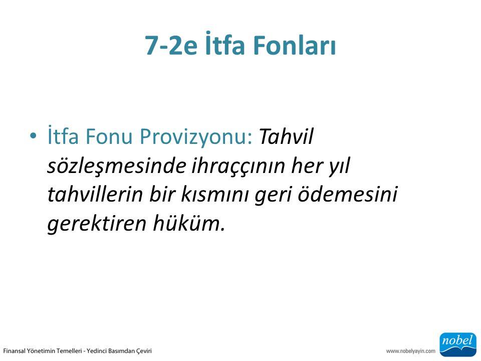 7-2e İtfa Fonları İtfa Fonu Provizyonu: Tahvil sözleşmesinde ihraççının her yıl tahvillerin bir kısmını geri ödemesini gerektiren hüküm.