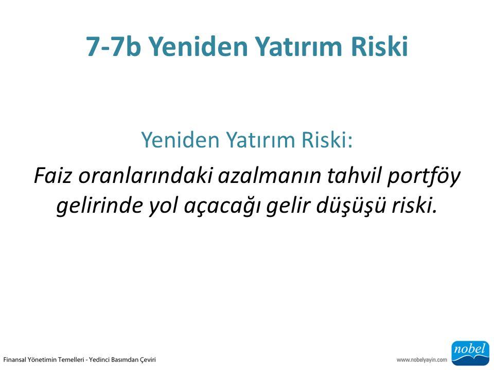 7-7b Yeniden Yatırım Riski Yeniden Yatırım Riski: Faiz oranlarındaki azalmanın tahvil portföy gelirinde yol açacağı gelir düşüşü riski.