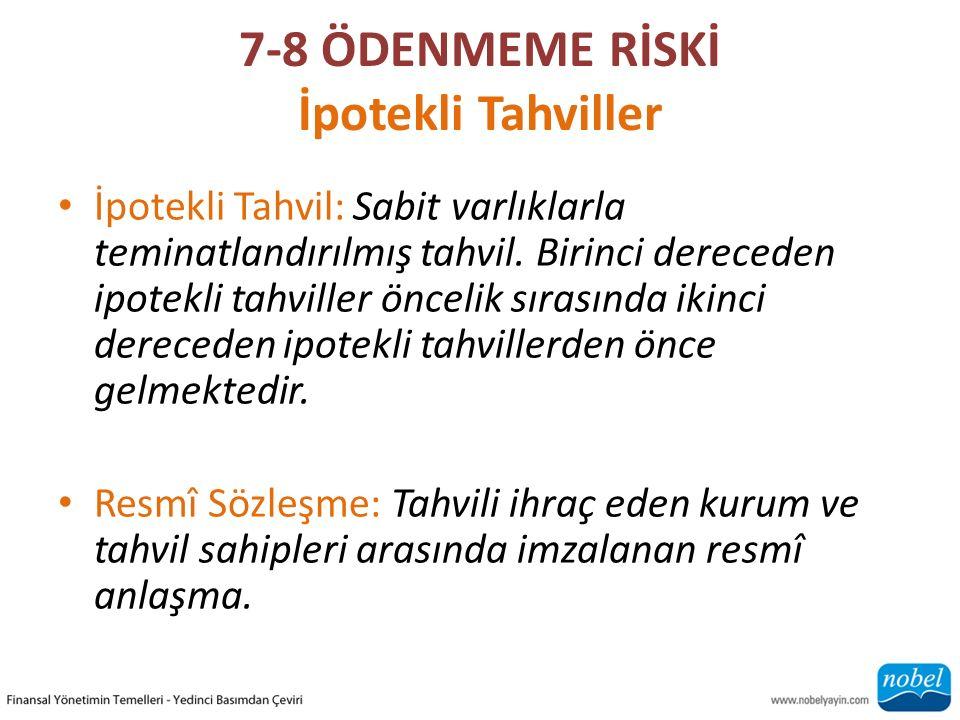7-8 ÖDENMEME RİSKİ İpotekli Tahviller İpotekli Tahvil: Sabit varlıklarla teminatlandırılmış tahvil. Birinci dereceden ipotekli tahviller öncelik sıras