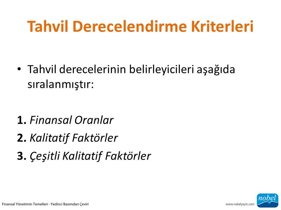 Tahvil Derecelendirme Kriterleri Tahvil derecelerinin belirleyicileri aşağıda sıralanmıştır: 1. Finansal Oranlar 2. Kalitatif Faktörler 3. Çeşitli Kal