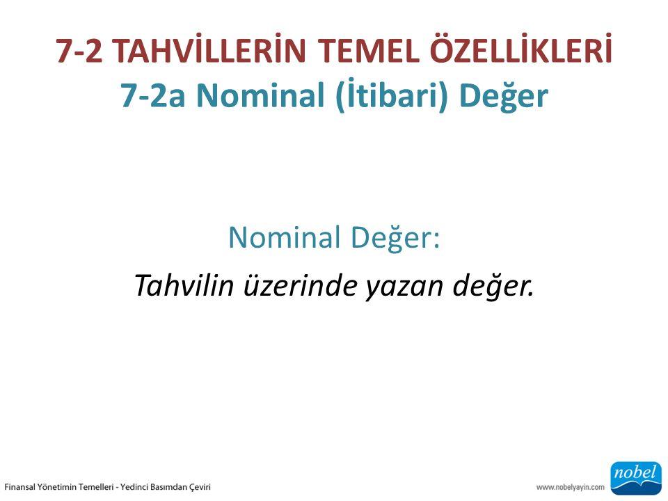 7-2 TAHVİLLERİN TEMEL ÖZELLİKLERİ 7-2a Nominal (İtibari) Değer Nominal Değer: Tahvilin üzerinde yazan değer.