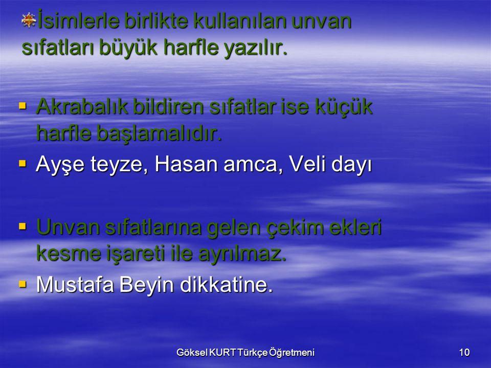 Göksel KURT Türkçe Öğretmeni10 İsimlerle birlikte kullanılan unvan sıfatları büyük harfle yazılır.