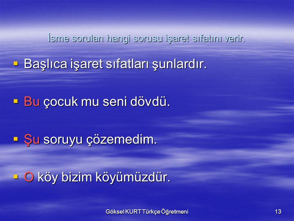Göksel KURT Türkçe Öğretmeni13 İsme sorulan hangi sorusu işaret sıfatını verir.