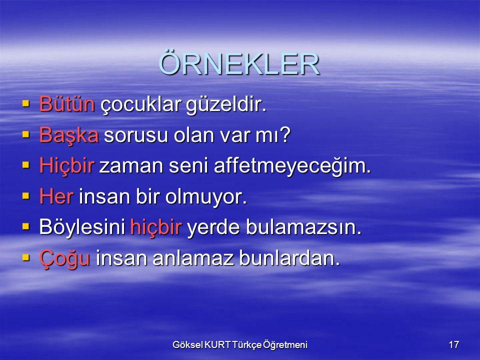 Göksel KURT Türkçe Öğretmeni17 ÖRNEKLER  Bütün çocuklar güzeldir.