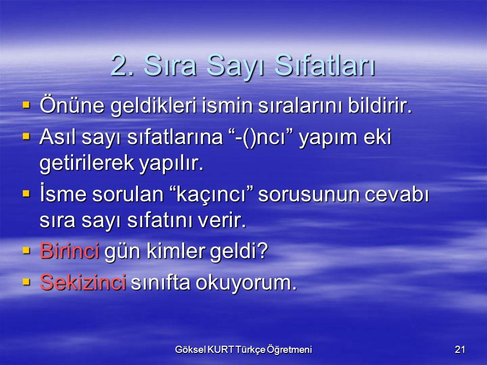 Göksel KURT Türkçe Öğretmeni21 2. Sıra Sayı Sıfatları  Önüne geldikleri ismin sıralarını bildirir.