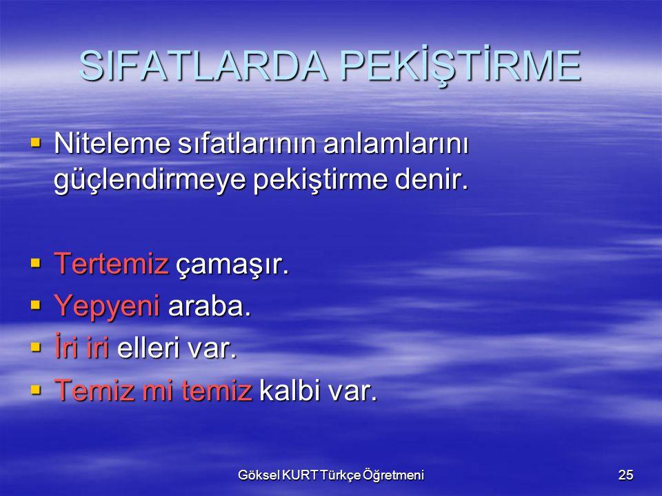Göksel KURT Türkçe Öğretmeni25 SIFATLARDA PEKİŞTİRME  Niteleme sıfatlarının anlamlarını güçlendirmeye pekiştirme denir.