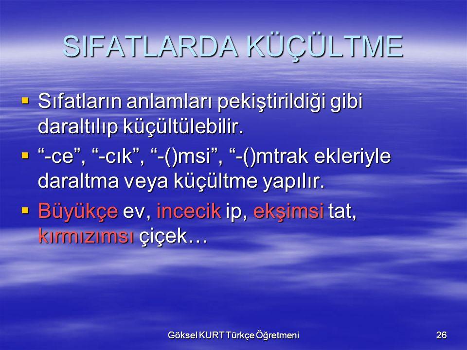 Göksel KURT Türkçe Öğretmeni26 SIFATLARDA KÜÇÜLTME  Sıfatların anlamları pekiştirildiği gibi daraltılıp küçültülebilir.