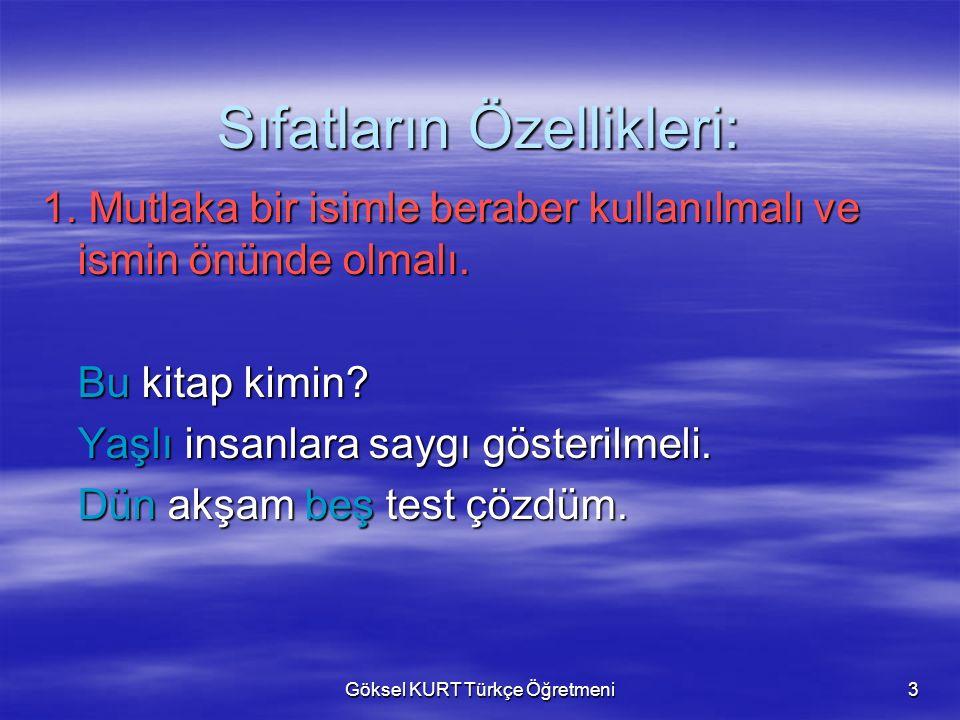 Göksel KURT Türkçe Öğretmeni3 Sıfatların Özellikleri: 1.