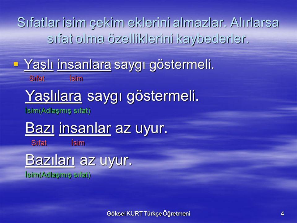 Göksel KURT Türkçe Öğretmeni4 Sıfatlar isim çekim eklerini almazlar.