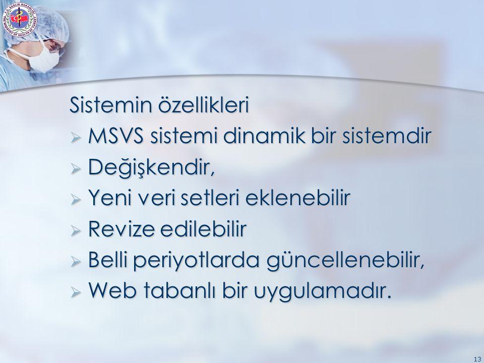 13 Sistemin özellikleri  MSVS sistemi dinamik bir sistemdir  Değişkendir,  Yeni veri setleri eklenebilir  Revize edilebilir  Belli periyotlarda güncellenebilir,  Web tabanlı bir uygulamadır.