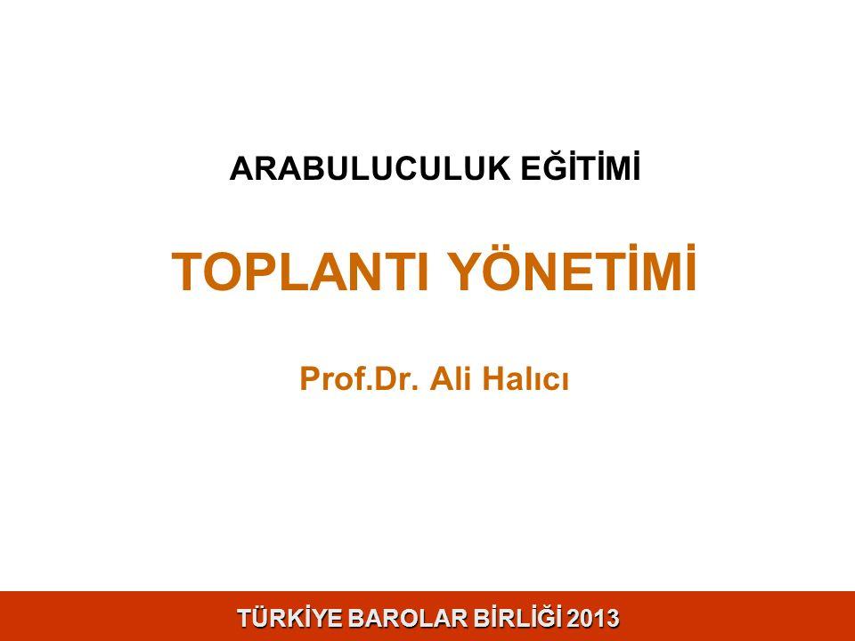 TÜRKİYE BAROLAR BİRLİĞİ 2013 ARABULUCULUK EĞİTİMİ TOPLANTI YÖNETİMİ Prof.Dr. Ali Halıcı