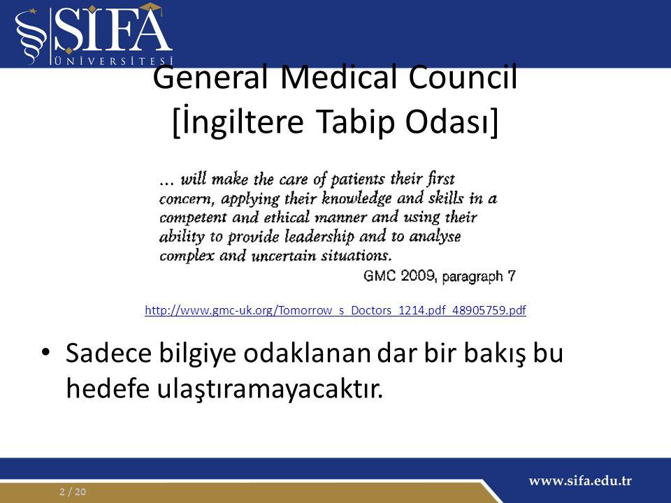 General Medical Council [İngiltere Tabip Odası] / 202 Sadece bilgiye odaklanan dar bir bakış bu hedefe ulaştıramayacaktır. http://www.gmc-uk.org/Tomor