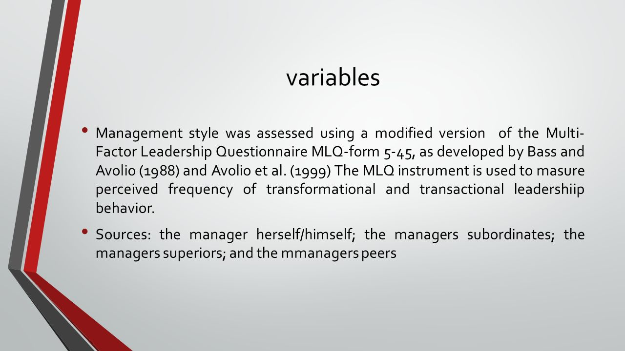 variables Management style was assessed using a modified version of the Multi- Factor Leadership Questionnaire MLQ-form 5-45, as developed by Bass and Avolio (1988) and Avolio et al.