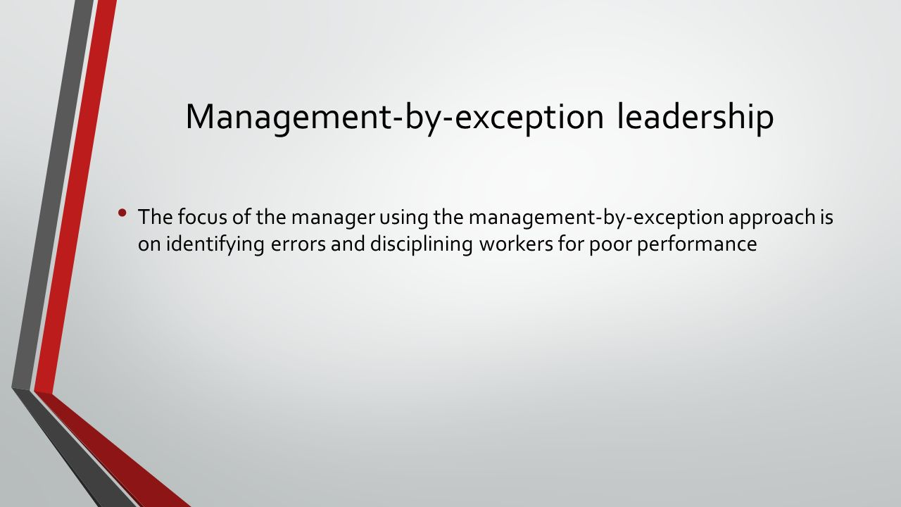 Management-by-exception leadership The focus of the manager using the management-by-exception approach is on identifying errors and disciplining workers for poor performance