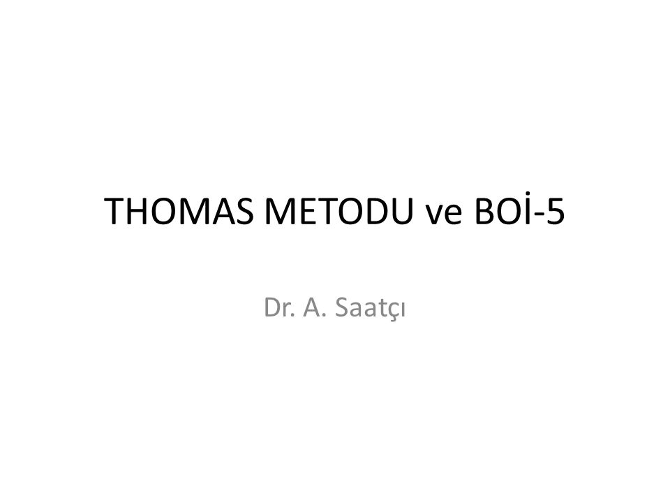 THOMAS METODU ve BOİ-5 Dr. A. Saatçı
