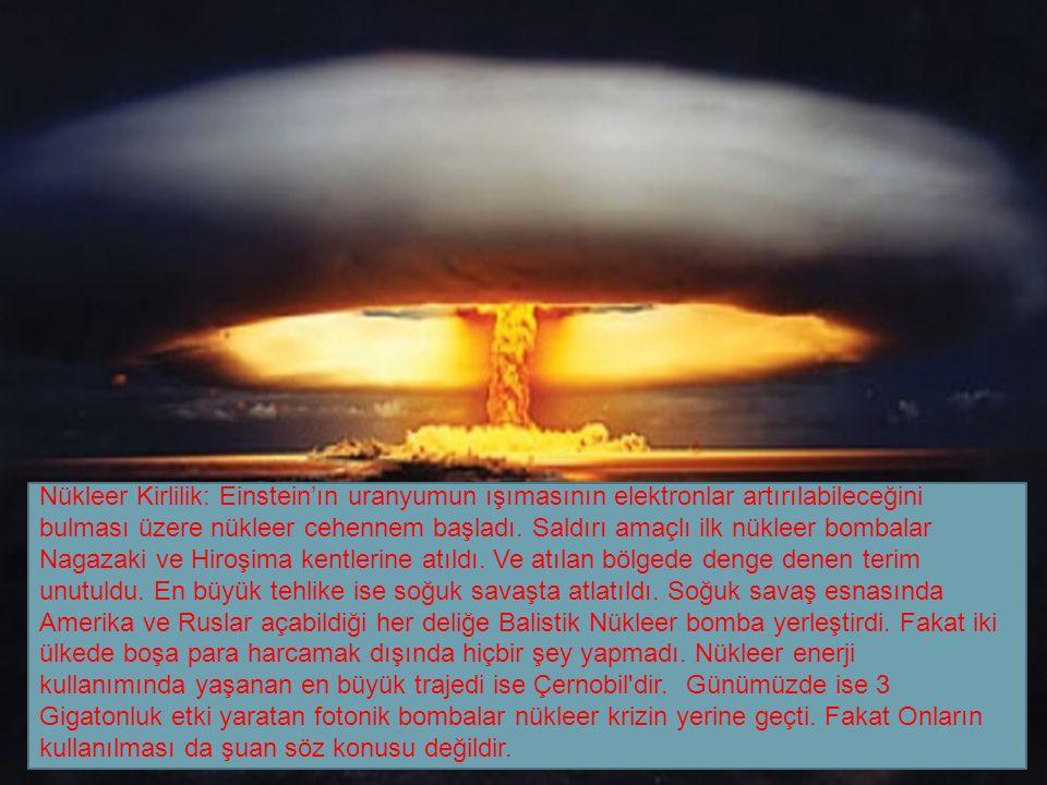 Nükleer Kirlilik: Einstein'ın uranyumun ışımasının elektronlar artırılabileceğini bulması üzere nükleer cehennem başladı. Saldırı amaçlı ilk nükleer b