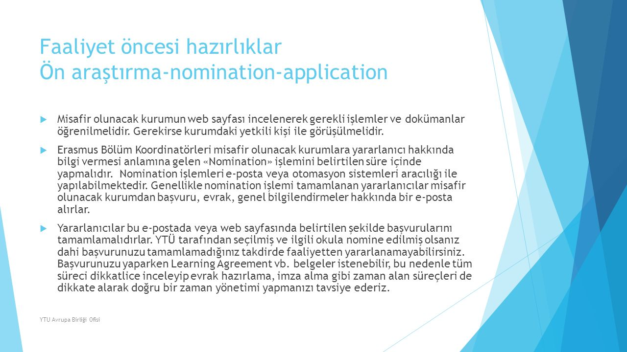 Faaliyet öncesi hazırlıklar Ön araştırma-nomination-application  Misafir olunacak kurumun web sayfası incelenerek gerekli işlemler ve dokümanlar öğre