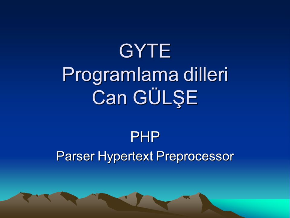 GYTE Programlama dilleri Can GÜLŞE PHP Parser Hypertext Preprocessor