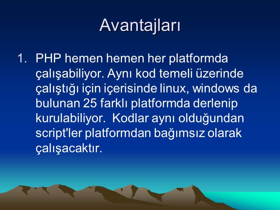 Avantajları 1.PHP hemen hemen her platformda çalışabiliyor. Aynı kod temeli üzerinde çalıştığı için içerisinde linux, windows da bulunan 25 farklı pla