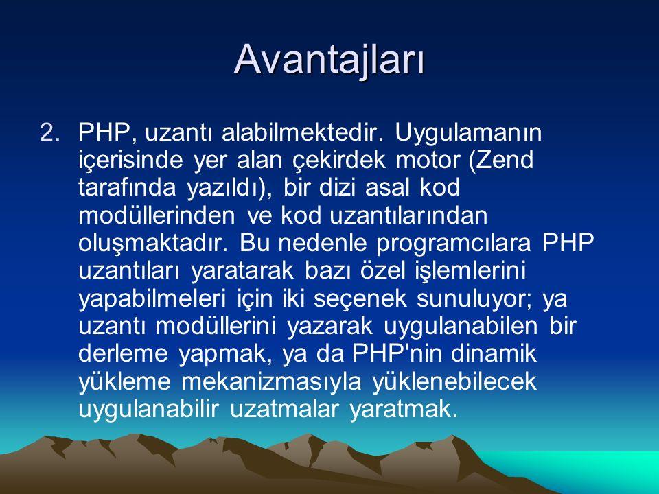 Avantajları 2.PHP, uzantı alabilmektedir. Uygulamanın içerisinde yer alan çekirdek motor (Zend tarafında yazıldı), bir dizi asal kod modüllerinden ve