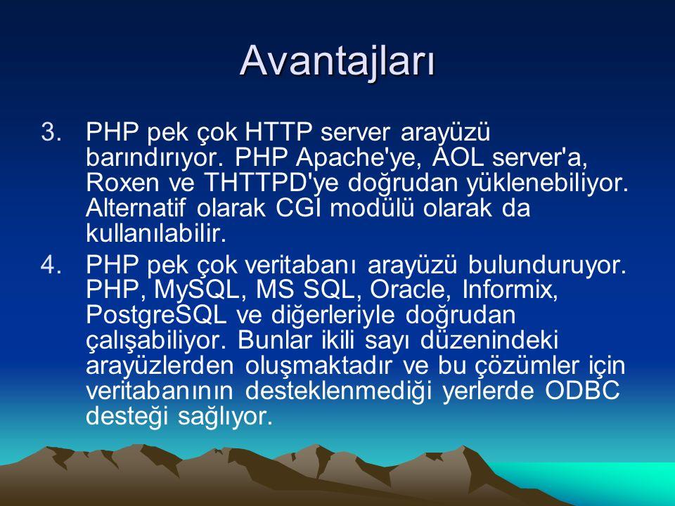 Avantajları 3.PHP pek çok HTTP server arayüzü barındırıyor. PHP Apache'ye, AOL server'a, Roxen ve THTTPD'ye doğrudan yüklenebiliyor. Alternatif olarak
