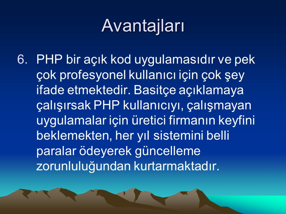Avantajları 6.PHP bir açık kod uygulamasıdır ve pek çok profesyonel kullanıcı için çok şey ifade etmektedir. Basitçe açıklamaya çalışırsak PHP kullanı