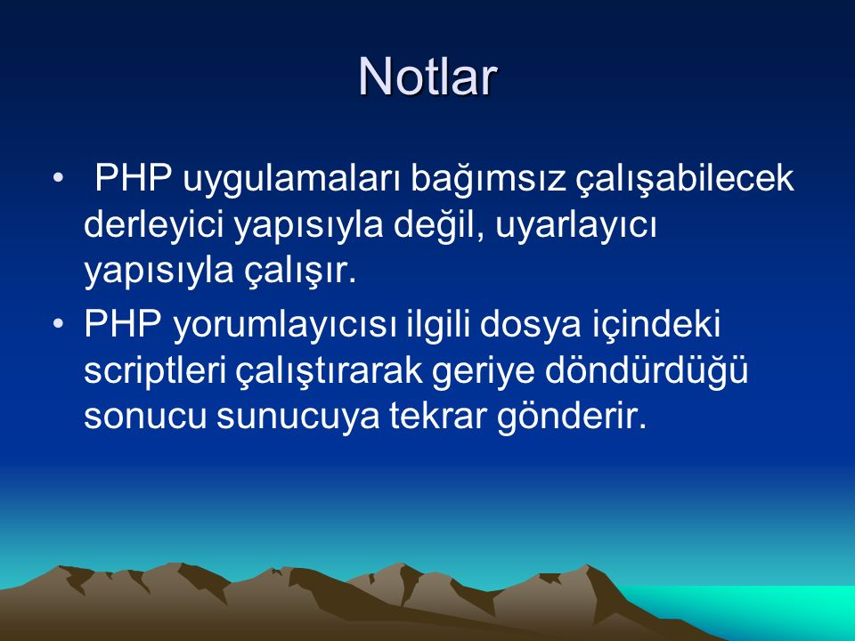 Notlar PHP uygulamaları bağımsız çalışabilecek derleyici yapısıyla değil, uyarlayıcı yapısıyla çalışır. PHP yorumlayıcısı ilgili dosya içindeki script