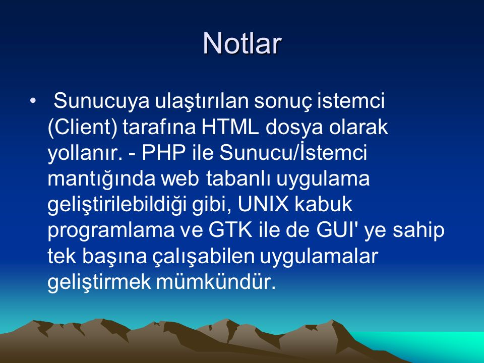 Notlar Sunucuya ulaştırılan sonuç istemci (Client) tarafına HTML dosya olarak yollanır. - PHP ile Sunucu/İstemci mantığında web tabanlı uygulama geliş