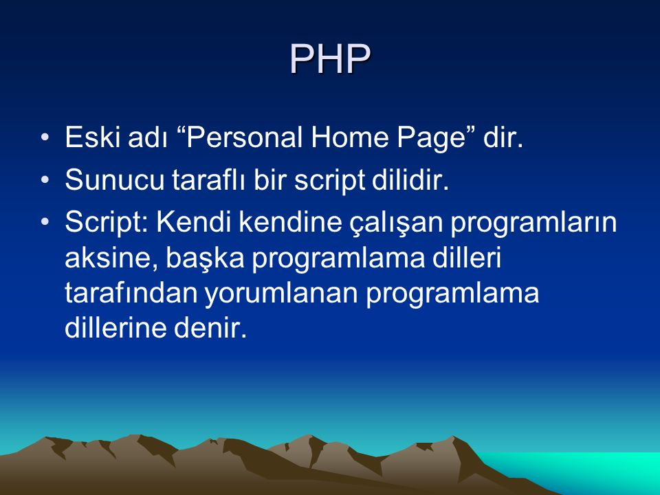 """PHP Eski adı """"Personal Home Page"""" dir. Sunucu taraflı bir script dilidir. Script: Kendi kendine çalışan programların aksine, başka programlama dilleri"""