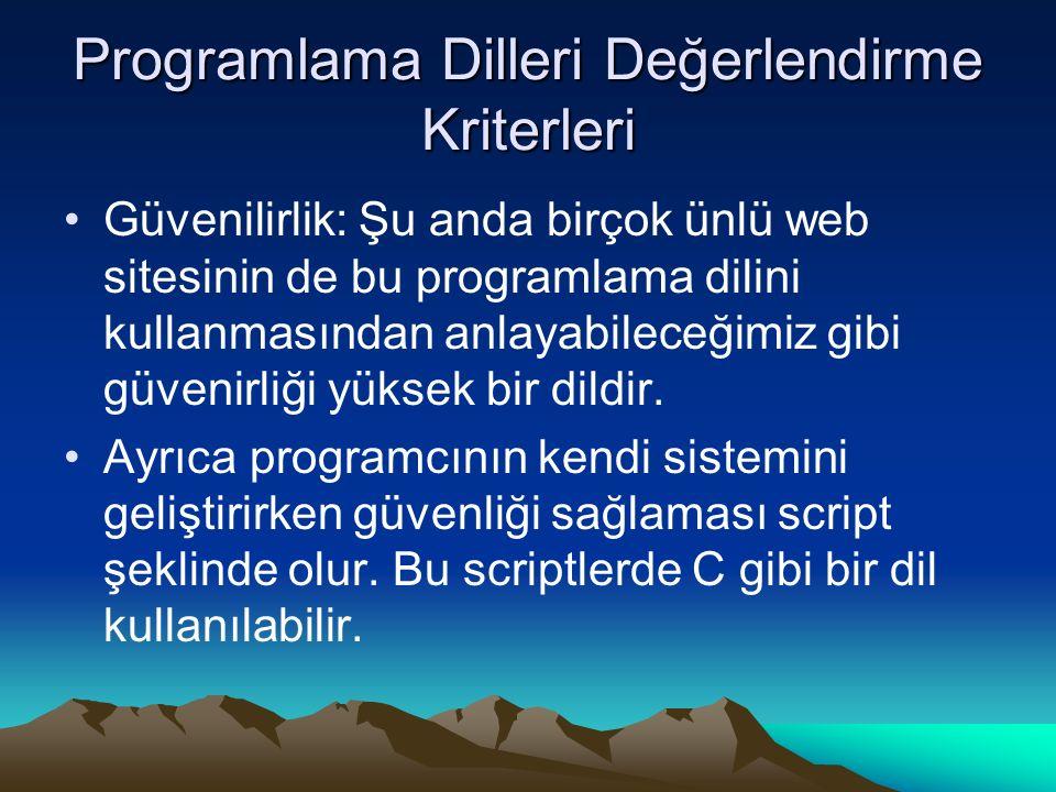 Programlama Dilleri Değerlendirme Kriterleri Güvenilirlik: Şu anda birçok ünlü web sitesinin de bu programlama dilini kullanmasından anlayabileceğimiz