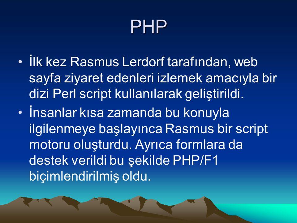 PHP İlk kez Rasmus Lerdorf tarafından, web sayfa ziyaret edenleri izlemek amacıyla bir dizi Perl script kullanılarak geliştirildi. İnsanlar kısa zaman