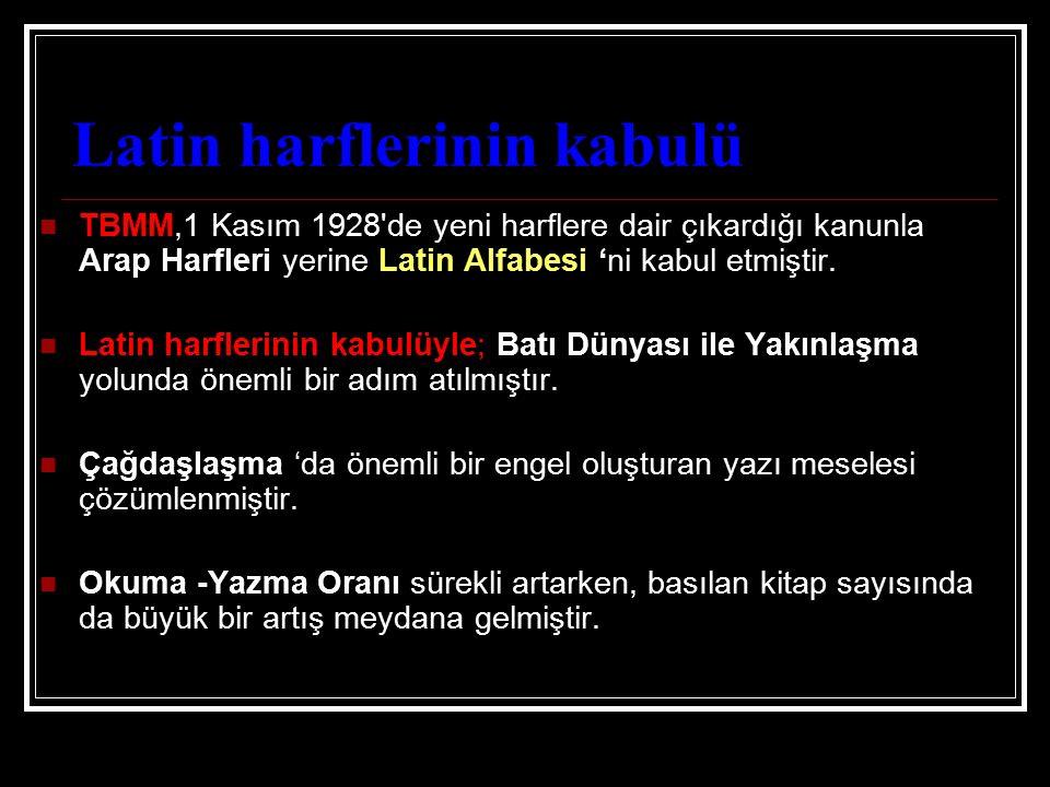 Latin harflerinin kabulü TBMM,1 Kasım 1928'de yeni harflere dair çıkardığı kanunla Arap Harfleri yerine Latin Alfabesi 'ni kabul etmiştir. Latin harfl