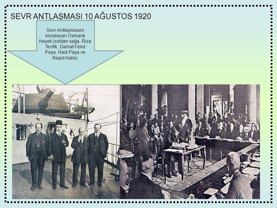 SEVR ANTLAŞMASI 10 AĞUSTOS 1920 Sevr Antlaşmasını imzalayan Osmanlı heyeti (soldan sağa, Rıza Tevfik, Damat Ferid Paşa, Hadi Paşa ve Reşid Halis).