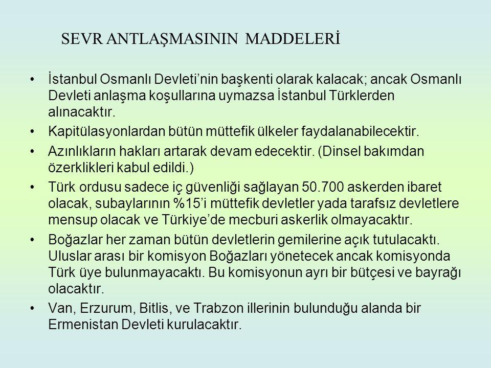 SEVR ANTLAŞMASININ MADDELERİ İstanbul Osmanlı Devleti'nin başkenti olarak kalacak; ancak Osmanlı Devleti anlaşma koşullarına uymazsa İstanbul Türklerden alınacaktır.