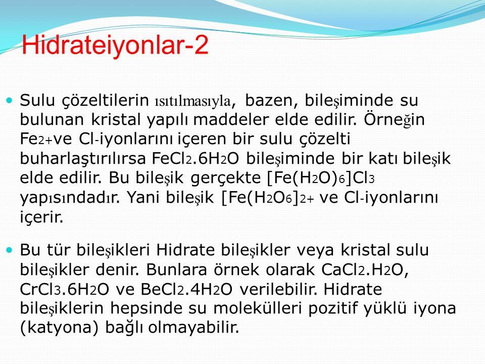 Hidrateiyonlar-2 Sulu çözeltilerin ısıtılmasıyla, bazen, bile ş iminde su bulunan kristal yapılı maddeler elde edilir.