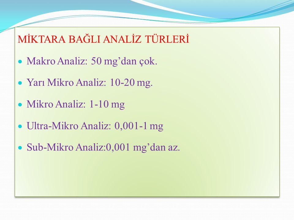 MİKTARA BAĞLI ANALİZ TÜRLERİ  Makro Analiz: 50 mg'dan çok.