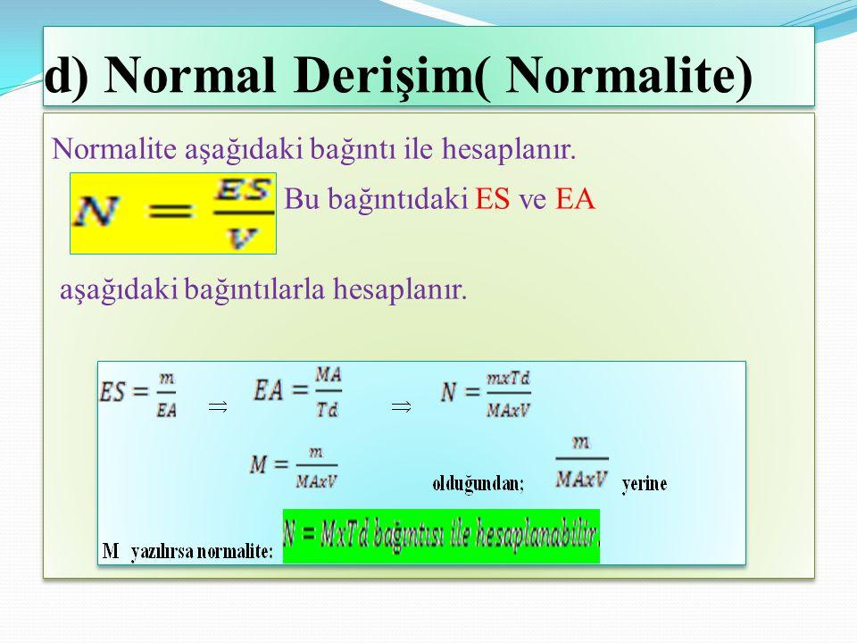 d) Normal Derişim( Normalite) Normalite aşağıdaki bağıntı ile hesaplanır.