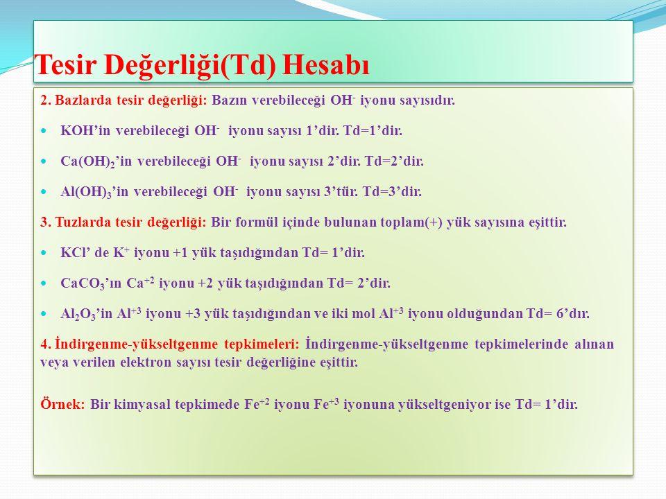 Tesir Değerliği(Td) Hesabı 2. Bazlarda tesir değerliği: Bazın verebileceği OH - iyonu sayısıdır.