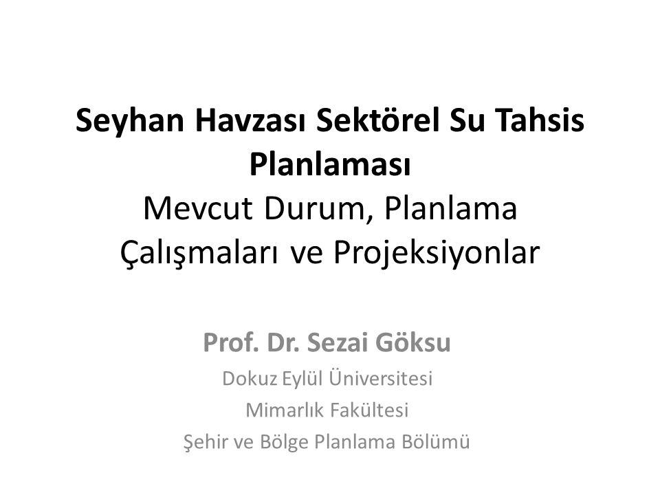 Seyhan Havzası Sektörel Su Tahsis Planlaması Mevcut Durum, Planlama Çalışmaları ve Projeksiyonlar Prof.